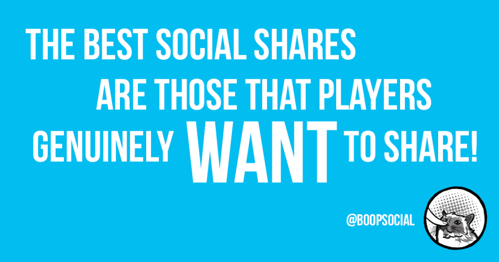 The best social shares are those that players genuinely want to share!